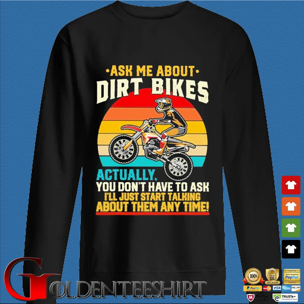 Ask Me about Dirt bikes actually you don't have to ask I'll just start talking about them any time vintage sunset s Den Sweater