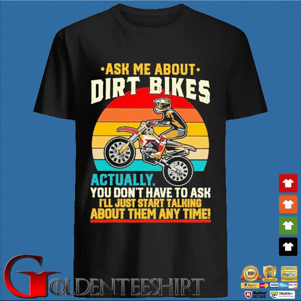 Ask Me about Dirt bikes actually you don't have to ask I'll just start talking about them any time vintage sunset shirt