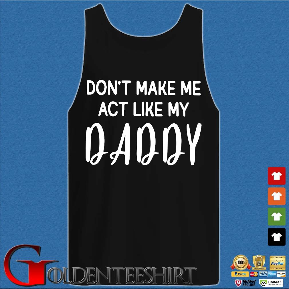 Don't make Me act like my daddy s Tank top den