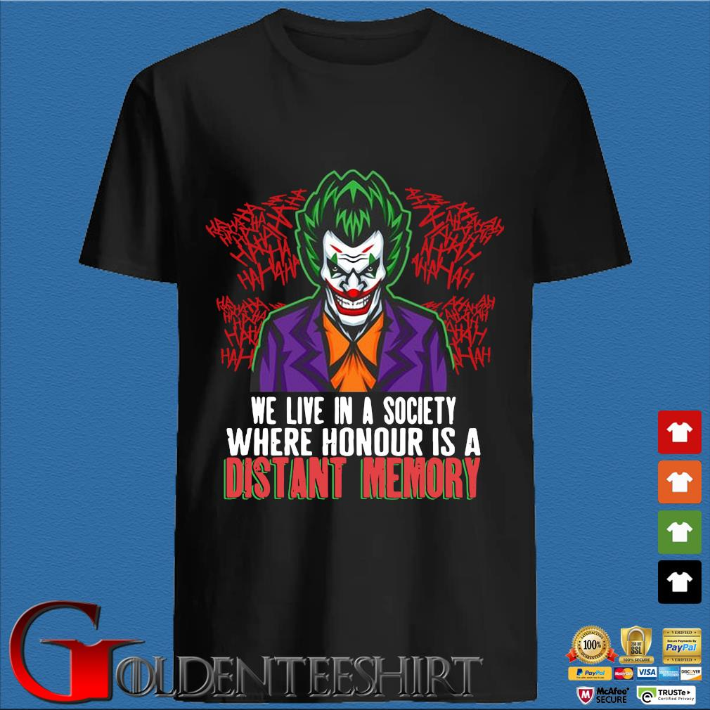 Joker we live in a society where honour is a distant memory shirt