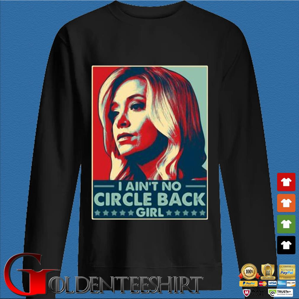 Kayleigh Mcenany I ain't no circle back girl t-s Den Sweater