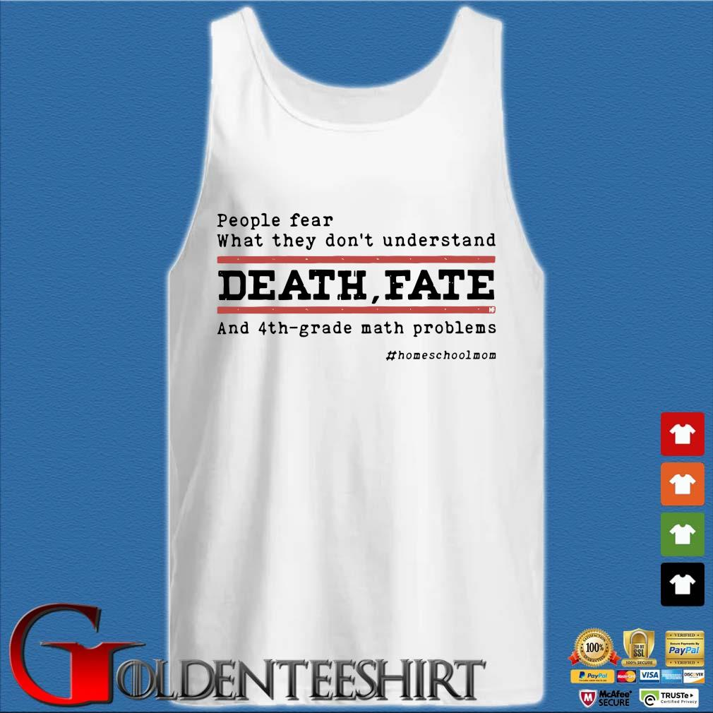People fear what they don't understand death fate and 4th-grade math problems Tank top trắng