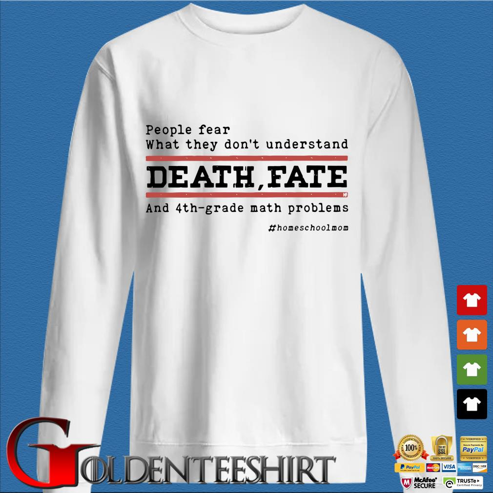 People fear what they don't understand death fate and 4th-grade math problems trang Sweater