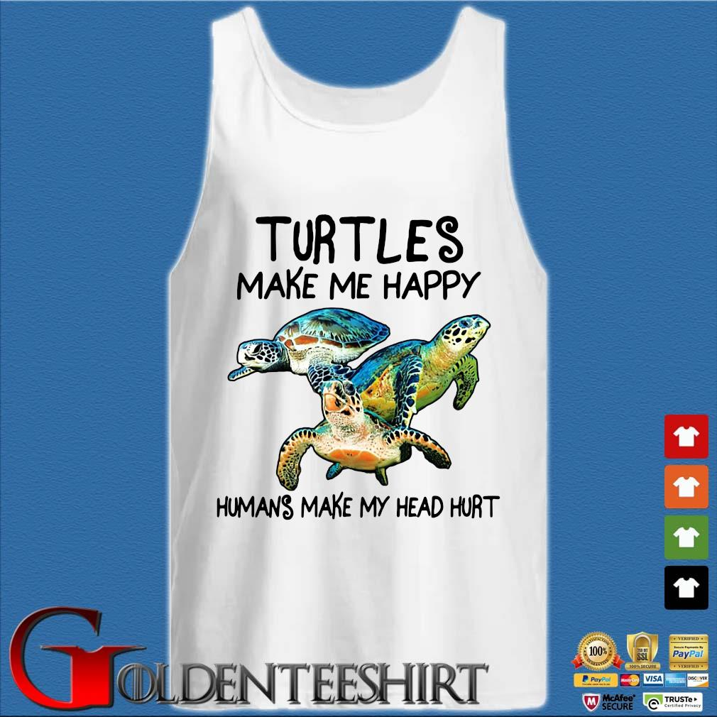 Turtles make Me happy humans make my head hurt s Tank top trắng