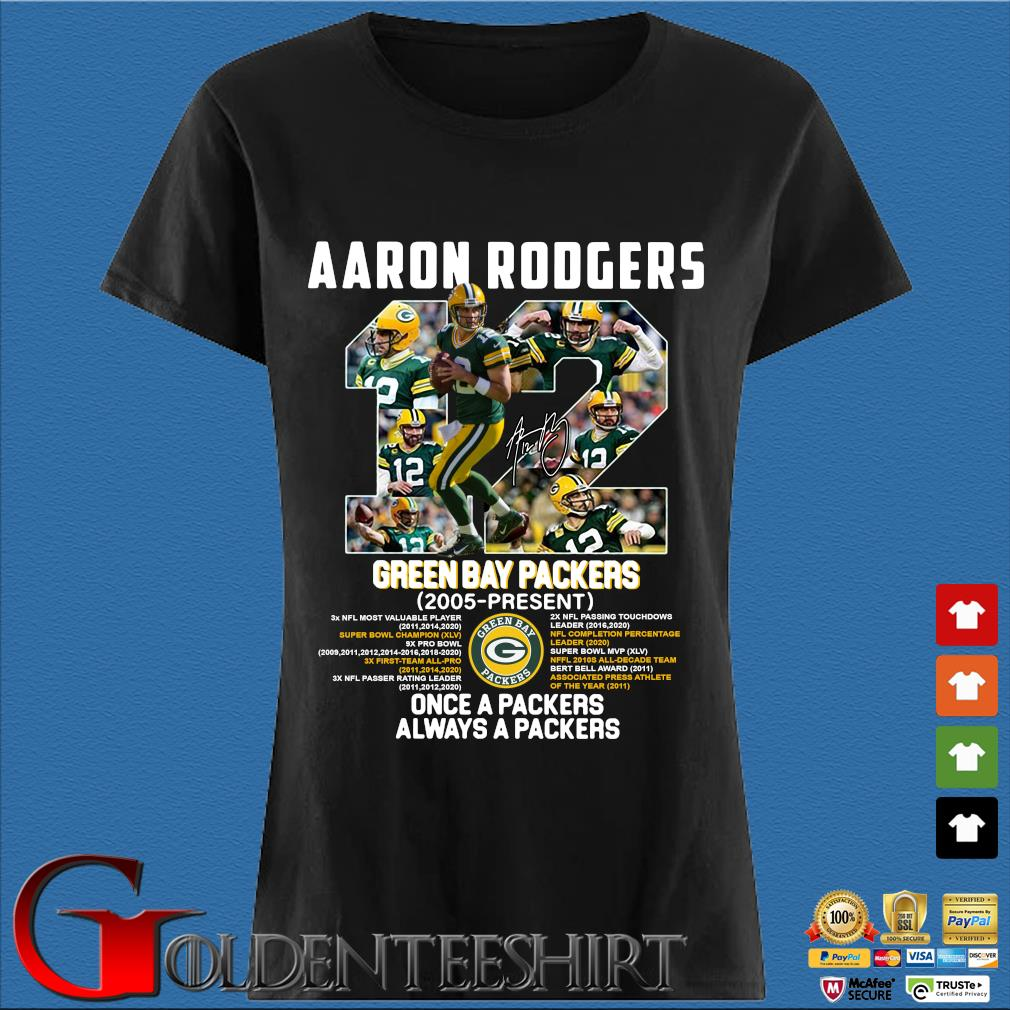 12 Aaron Rogers Green Bay Packer 2005 To Present Once A Packers Alway A Packers Shirt Den Ladies