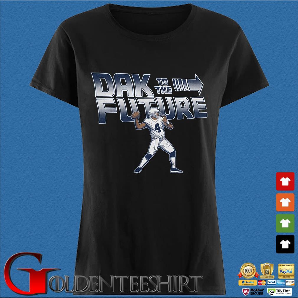 4 Dak Prescott To The Future Dallas Cowboys Shirt Den Ladies