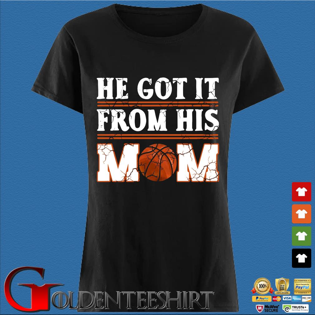 He Got It From His Mom Basketball Shirt Den Ladies