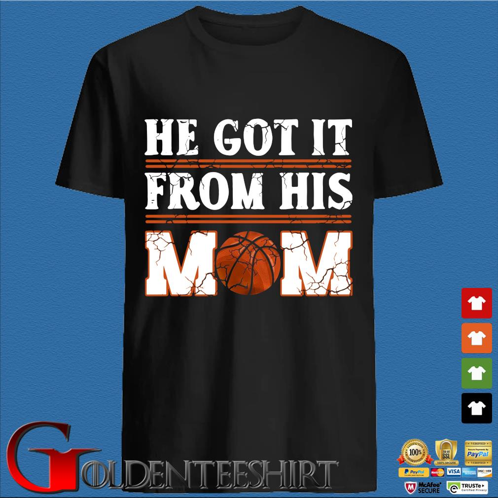 He Got It From His Mom Basketball Shirt