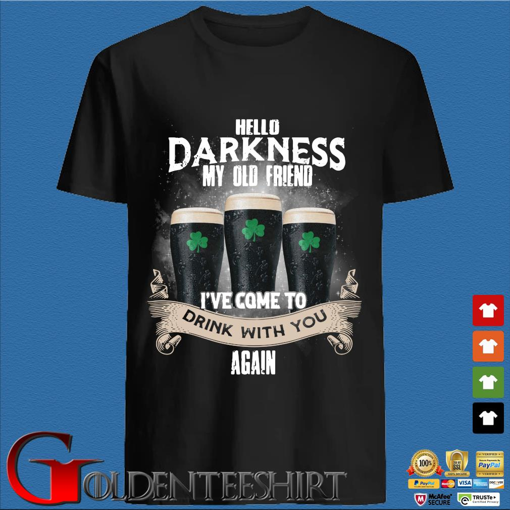 Hello darkness my old friend I've come to drink with you again St Patrick's Day shirt