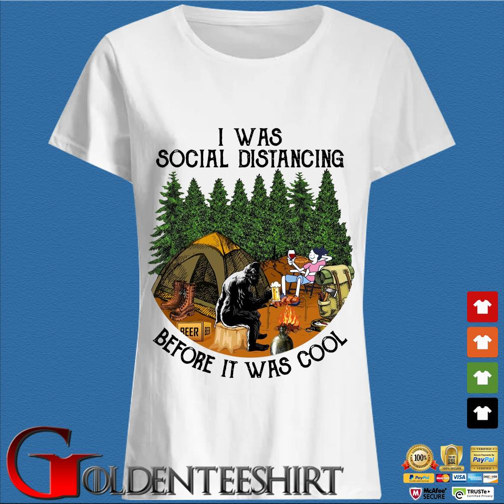 Bigfoot I was social distancing before it was cool camping Trang Ladies