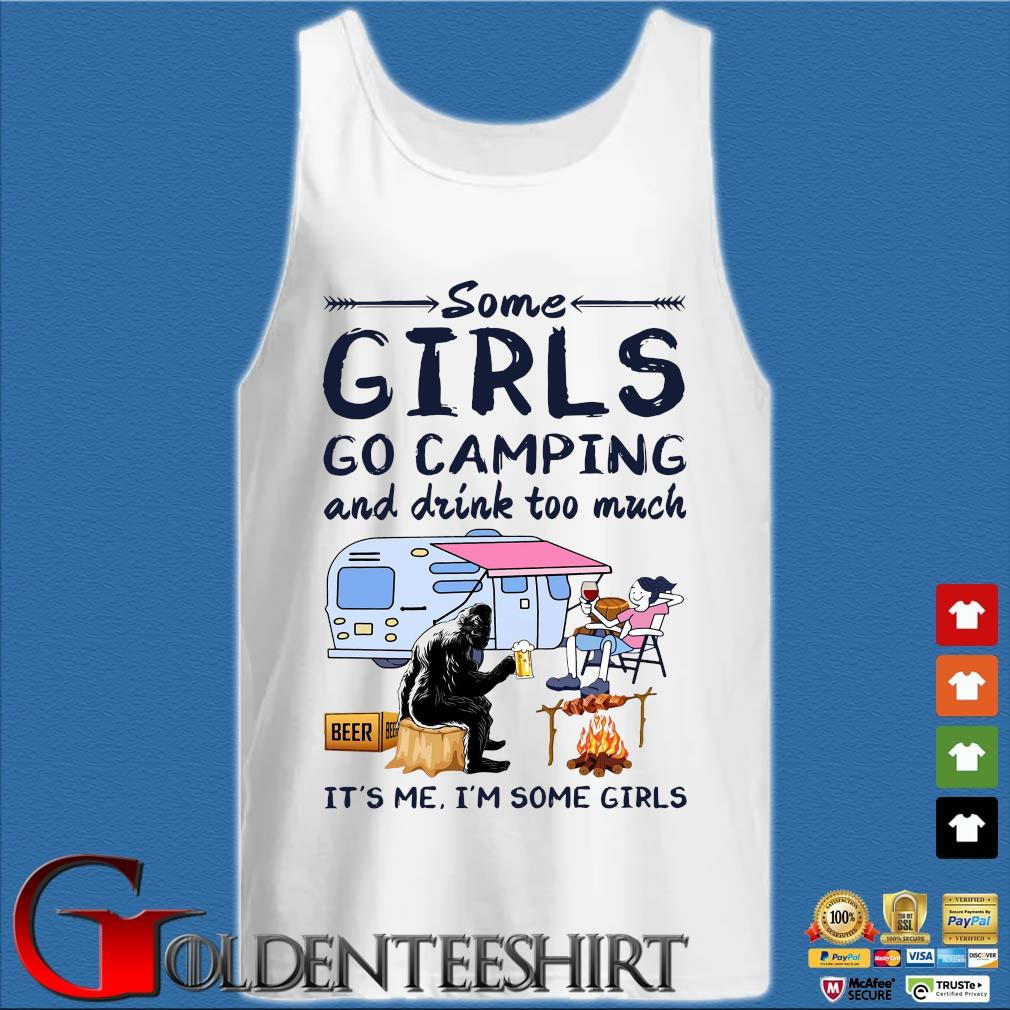 Bigfoot some girls go camping and drink too much it's Me I'm some girls Tank top trắng