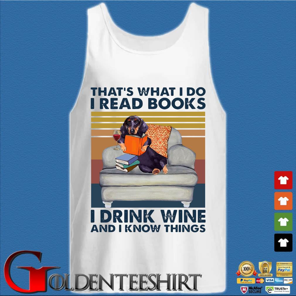 Dachshund That's What I Do I Read Books I Drink Wine And I Know Things Vintage Shirt Tank top trắng