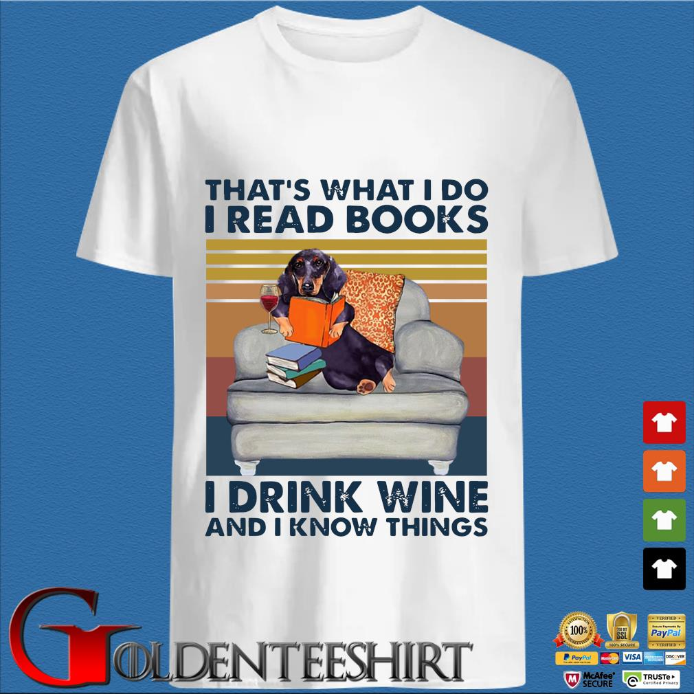Dachshund That's What I Do I Read Books I Drink Wine And I Know Things Vintage Shirt