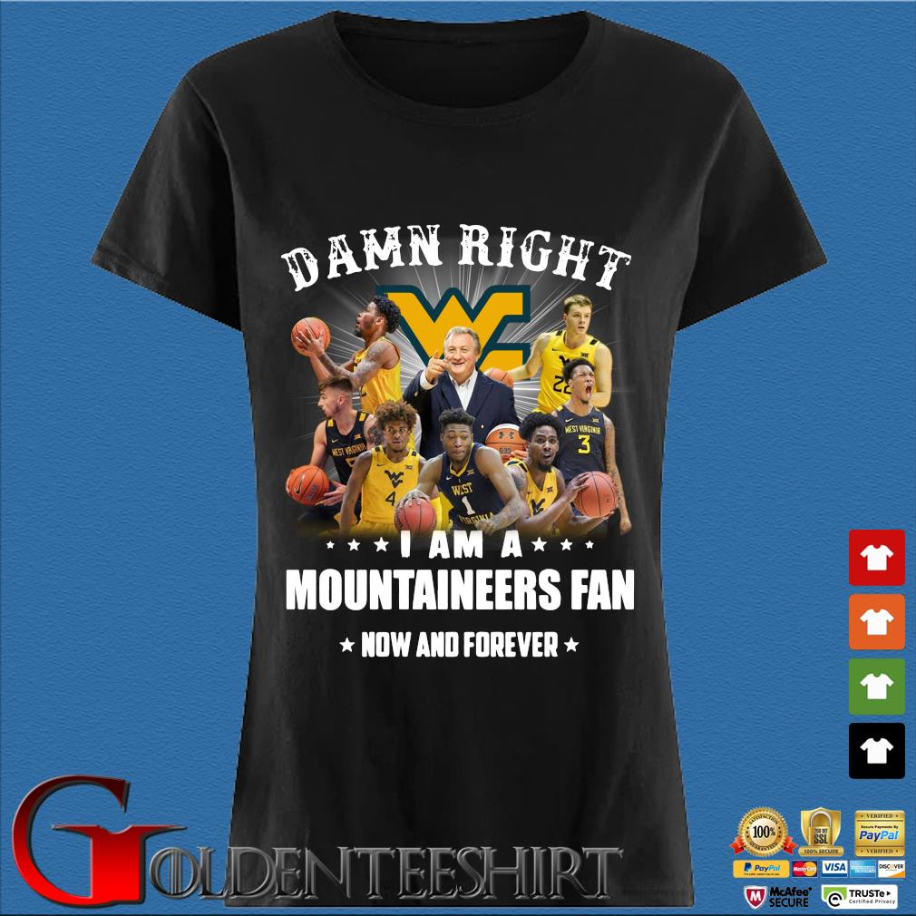 Damn Right I Am A Mountaineers Fan Now And Forever 2021 Shirt Den Ladies
