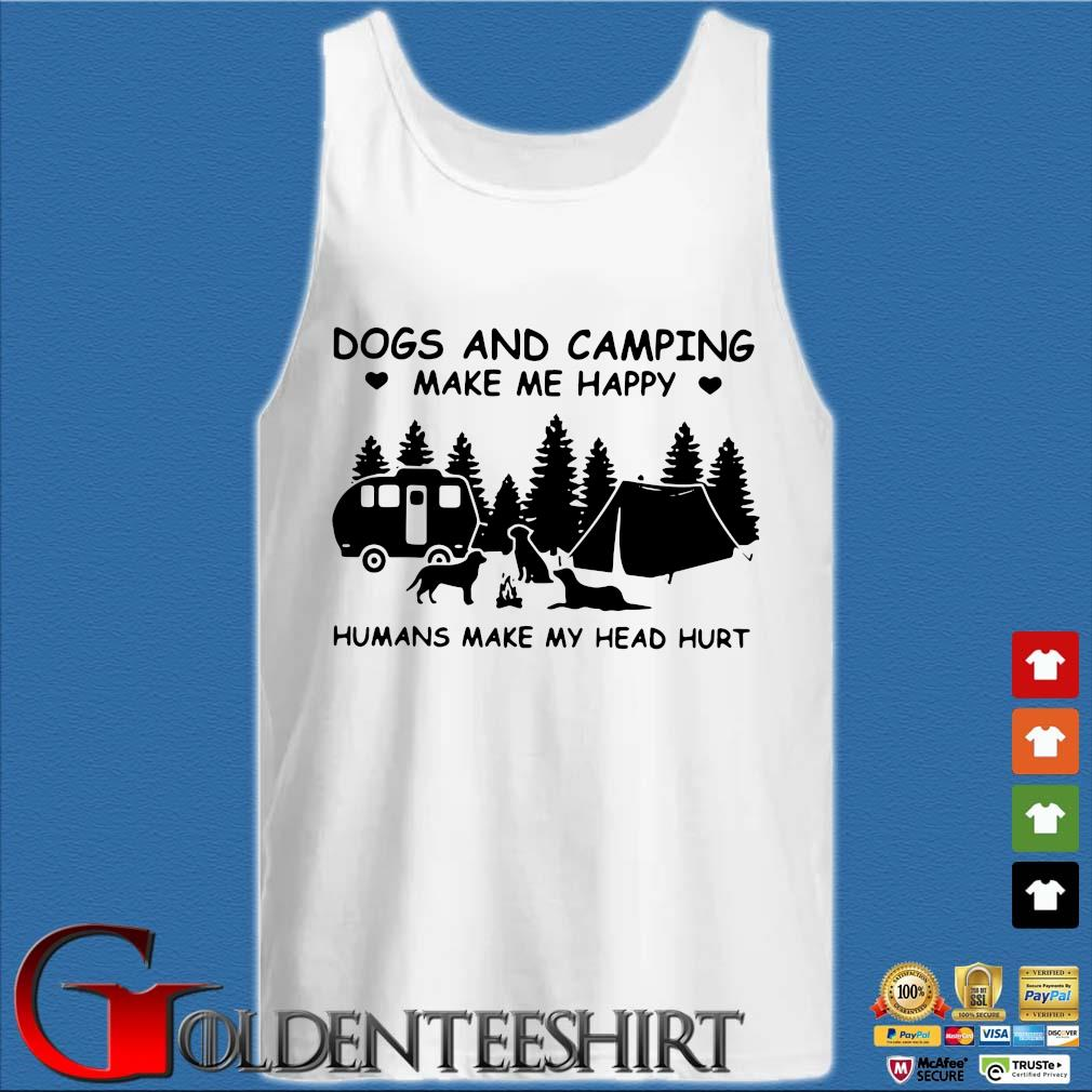 Dogs And Camping Make Me Happy Humans Make My Head Hurt Shirt Tank top trắng