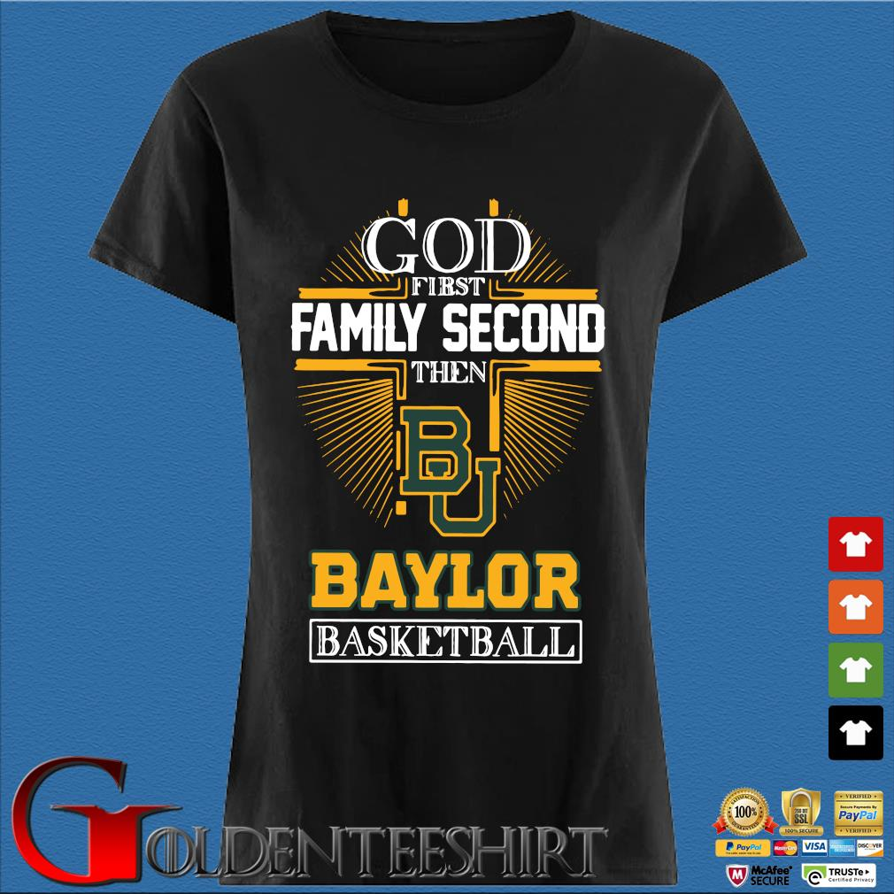 God first family second then Baylor Bears basketball Den Ladies