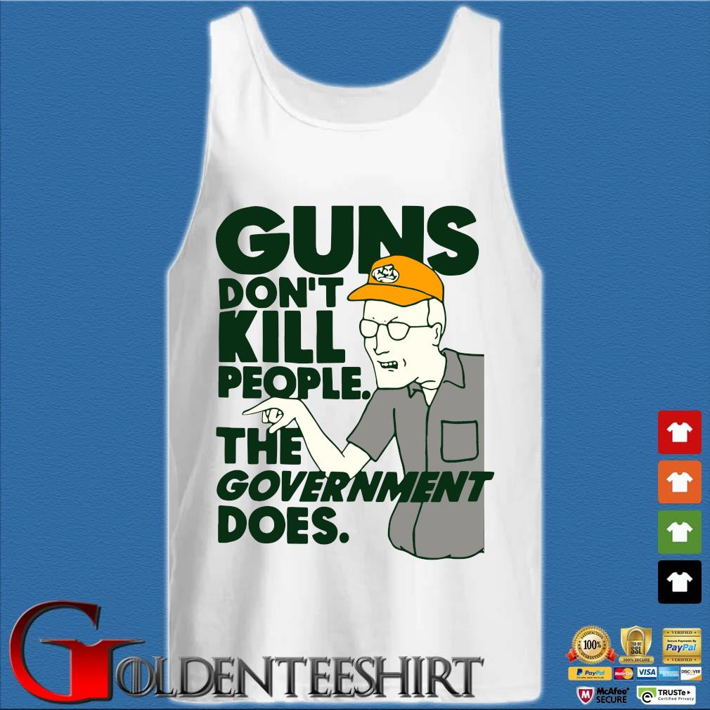 Guns Don't Kill People The Government Does Shirt Tank top trắng