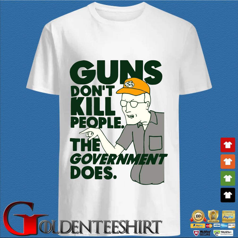 Guns Don't Kill People The Government Does Shirt