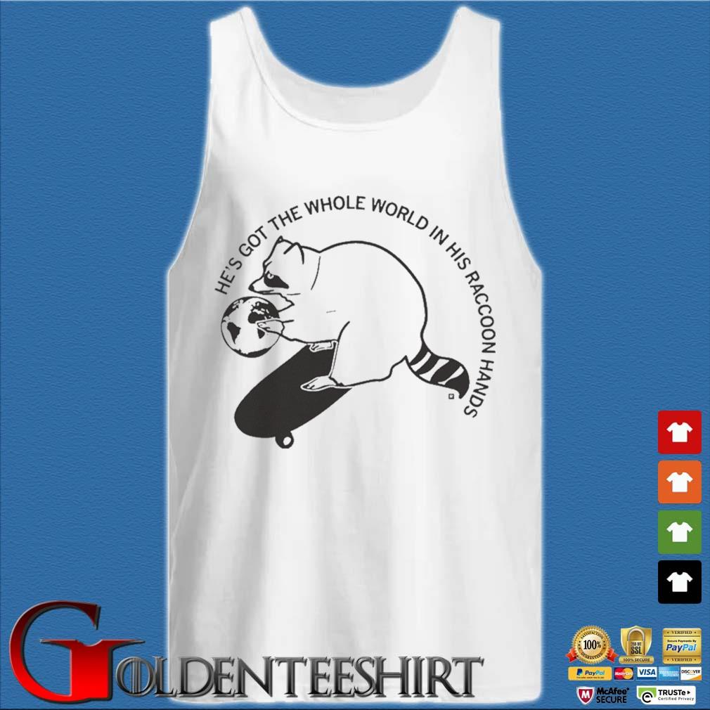 He's Got The Whole World In His Raccoon Hands Shirt Tank top trắng