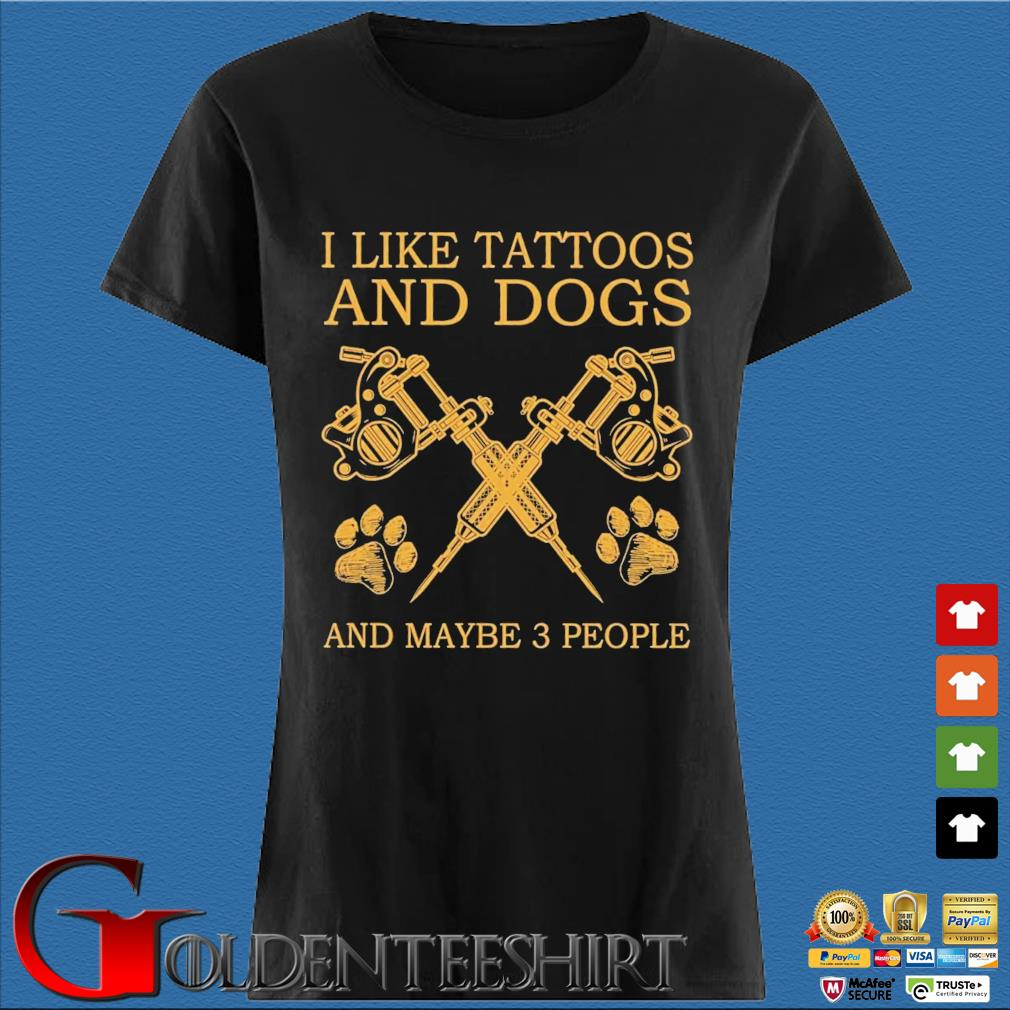 I like tattoos and dogs and maybe 3 people Den Ladies