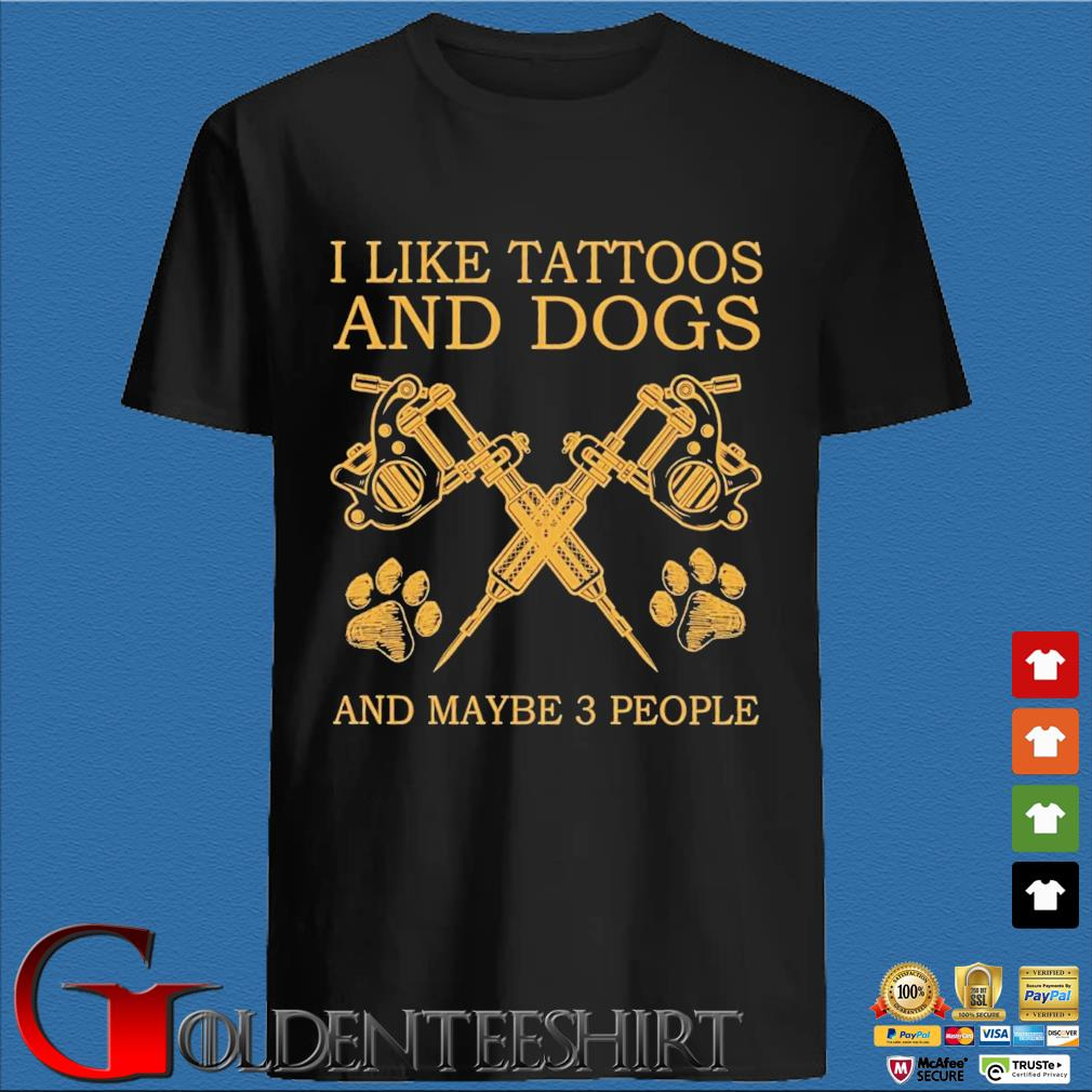 I like tattoos and dogs and maybe 3 people shirt
