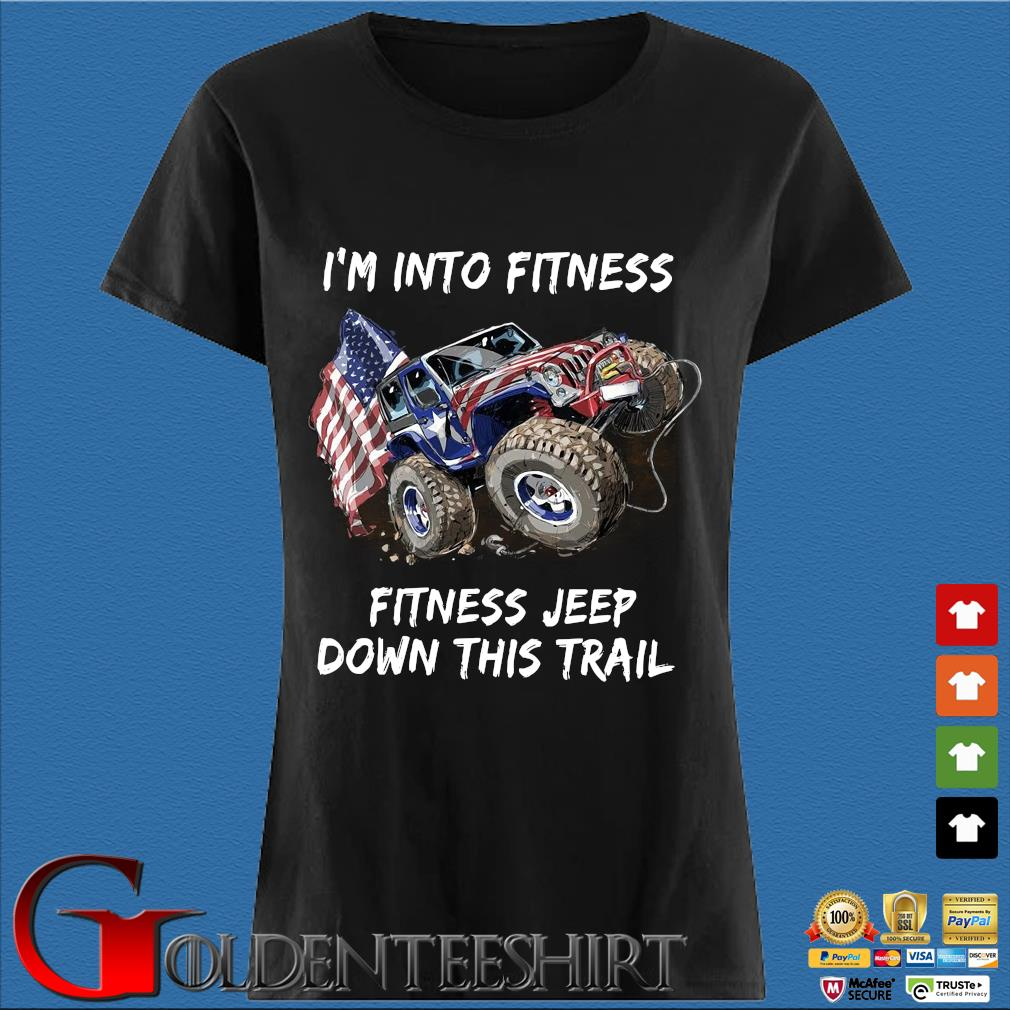I'm into fitness fitness Jeep down this trail american flag Den Ladies