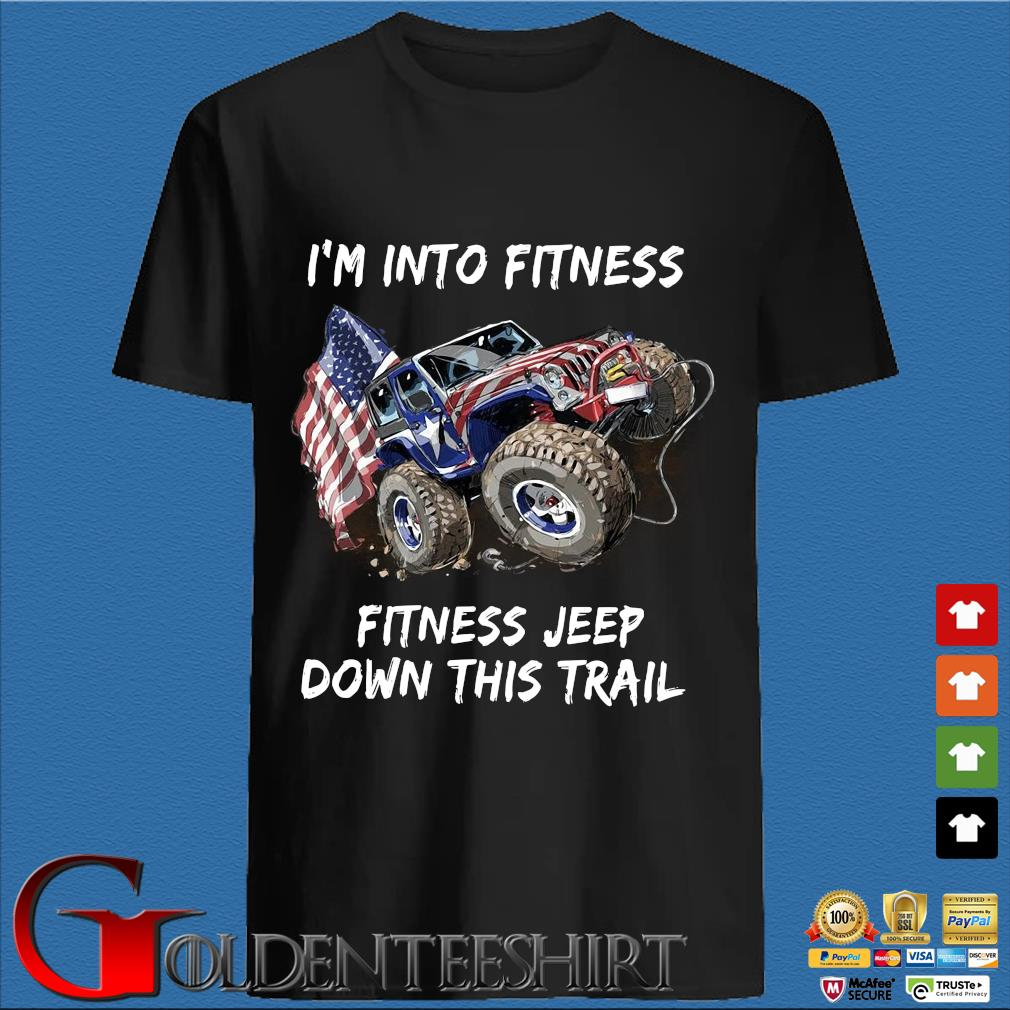 I'm into fitness fitness Jeep down this trail american flag shirt
