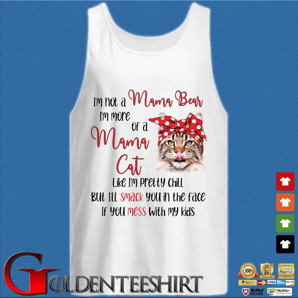 I'm Not A Mama Bear I'm More Of A Mama Cat Like I'm Pretty Chill But I'll Smack You In The Face If You Mess With My Kids Tank top trắng
