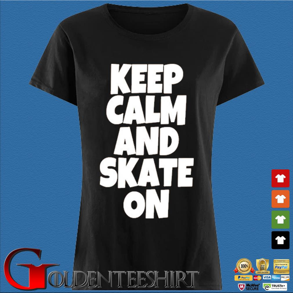 Keep Calm And Skate On Skateboarding Shirt Den Ladies