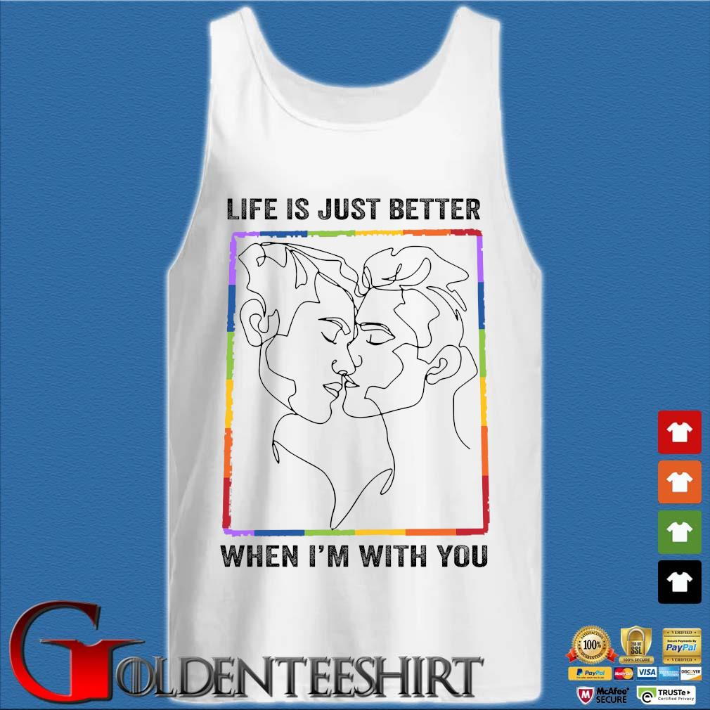 LGBT gay life is just better when I'm with you Tank top trắng