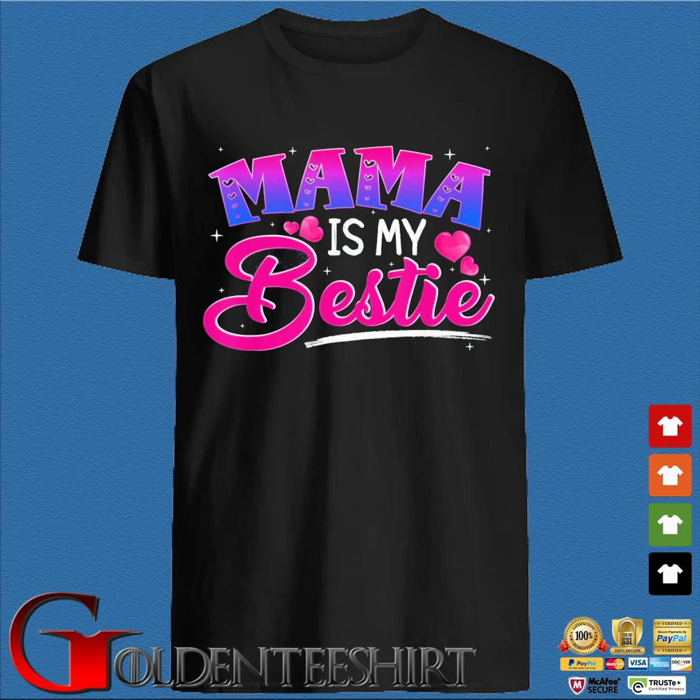 Mama is my bestie shirt