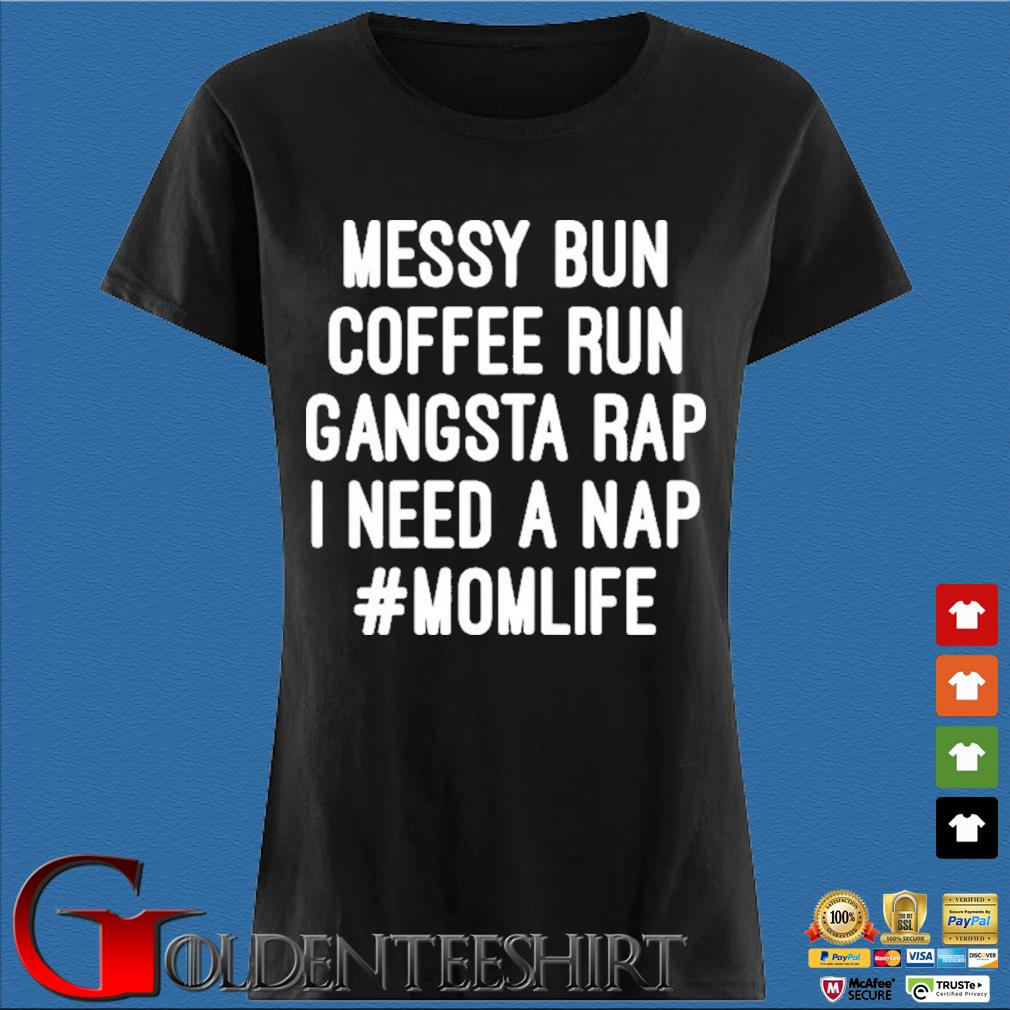 Messy Bun Coffee Run Gangsta Rap I Need A Nap #MomLife Shirt Den Ladies