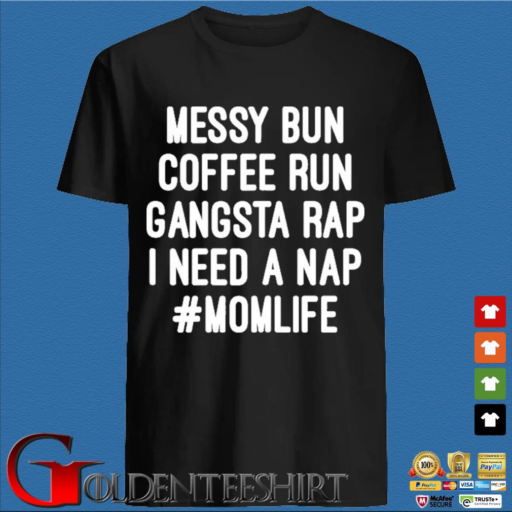 Messy Bun Coffee Run Gangsta Rap I Need A Nap #MomLife Shirt