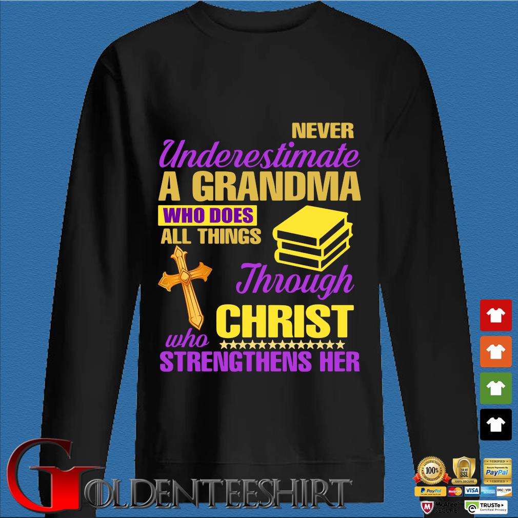 Never Underestimate A Grandma Who Does All Things Through Christ Who Strengthens Her Shirt Den Sweater