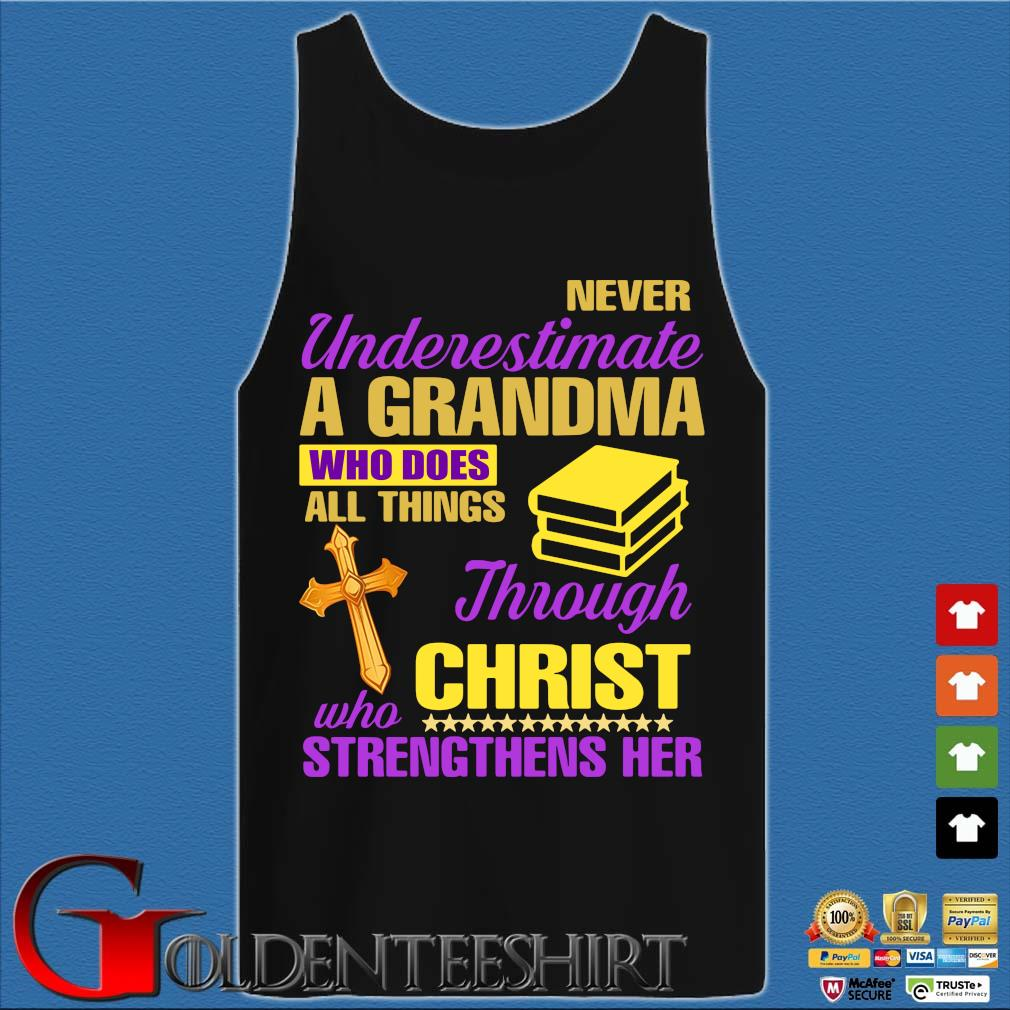 Never Underestimate A Grandma Who Does All Things Through Christ Who Strengthens Her Shirt Tank top den