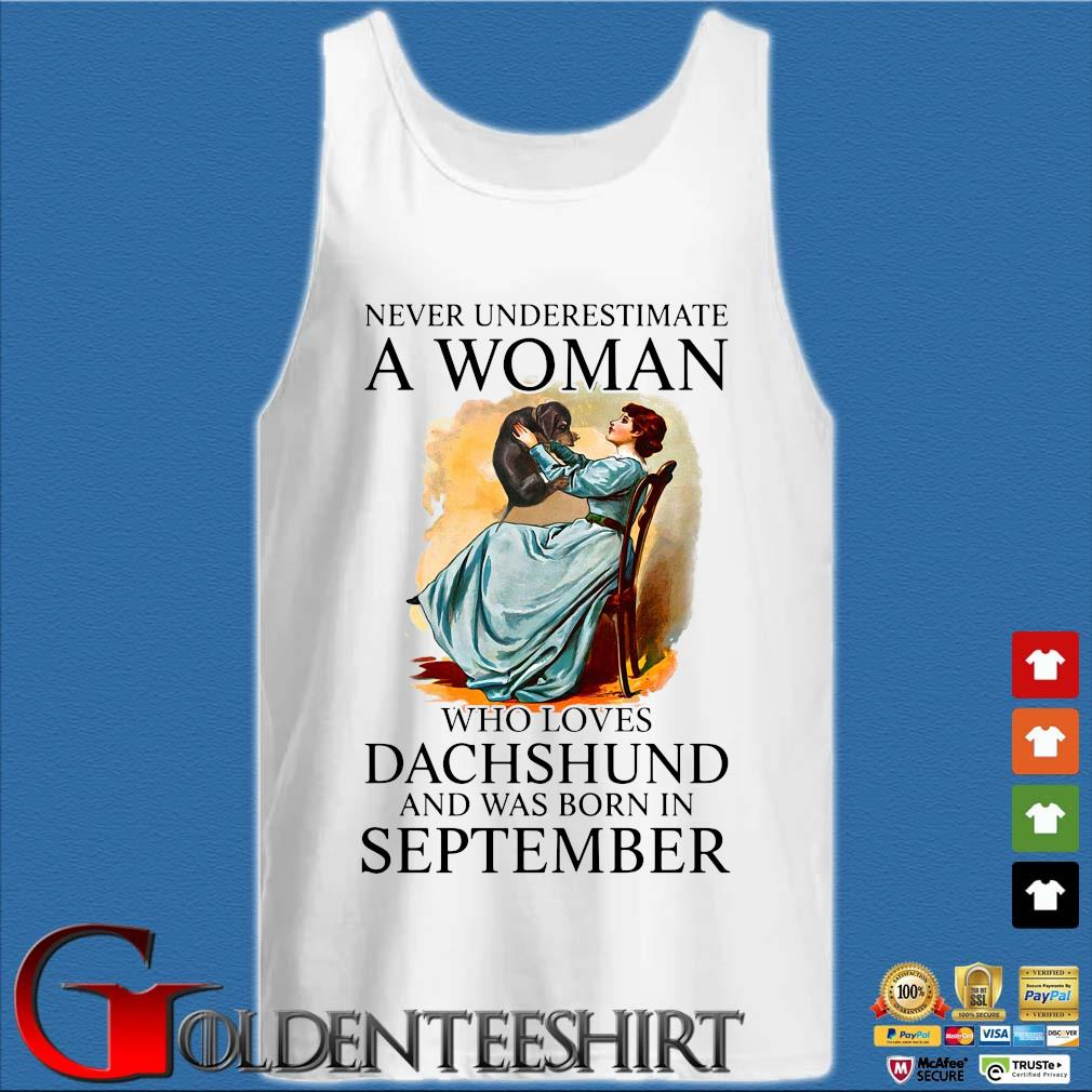 Never Underestimate A Woman Who Loves Dachshund And Was Born In September Shirt Tank top trắng