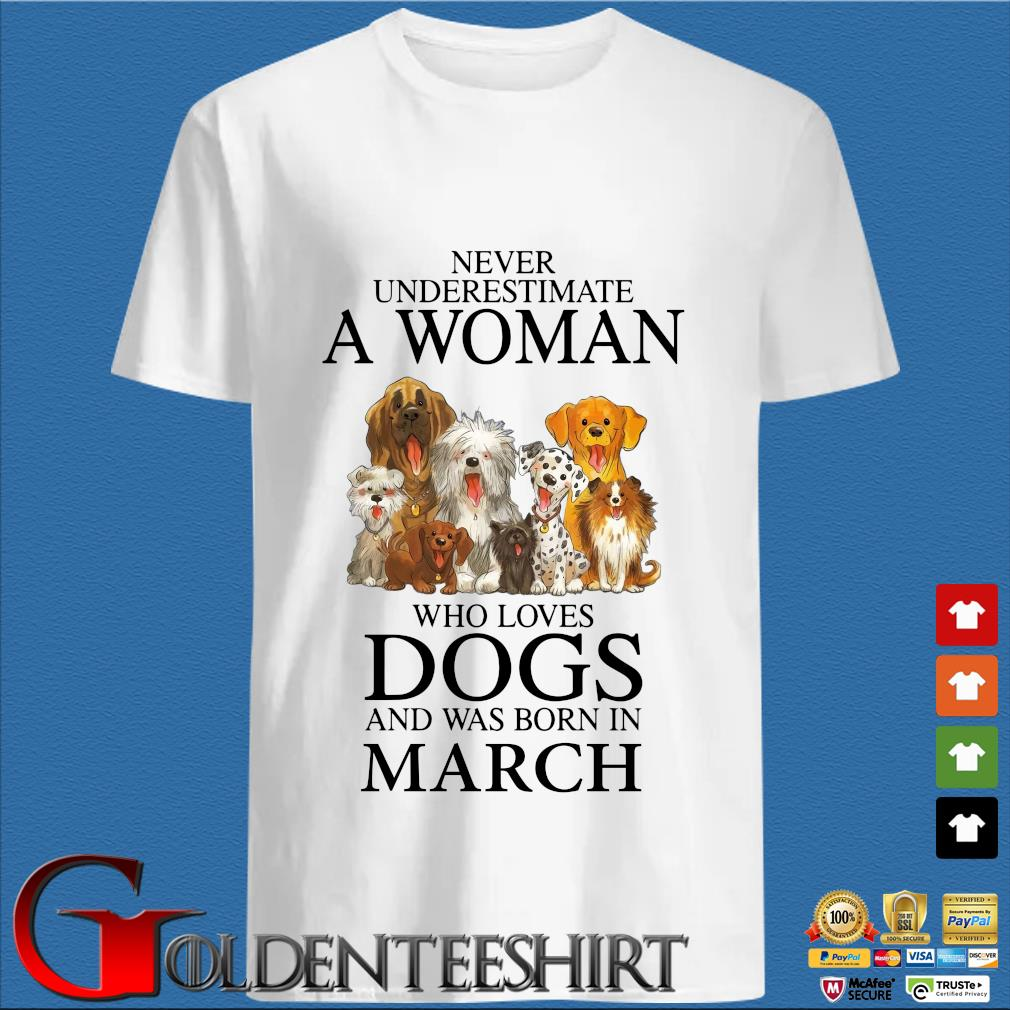 Never underestimate an old man who loves dogs and was born in march shirt