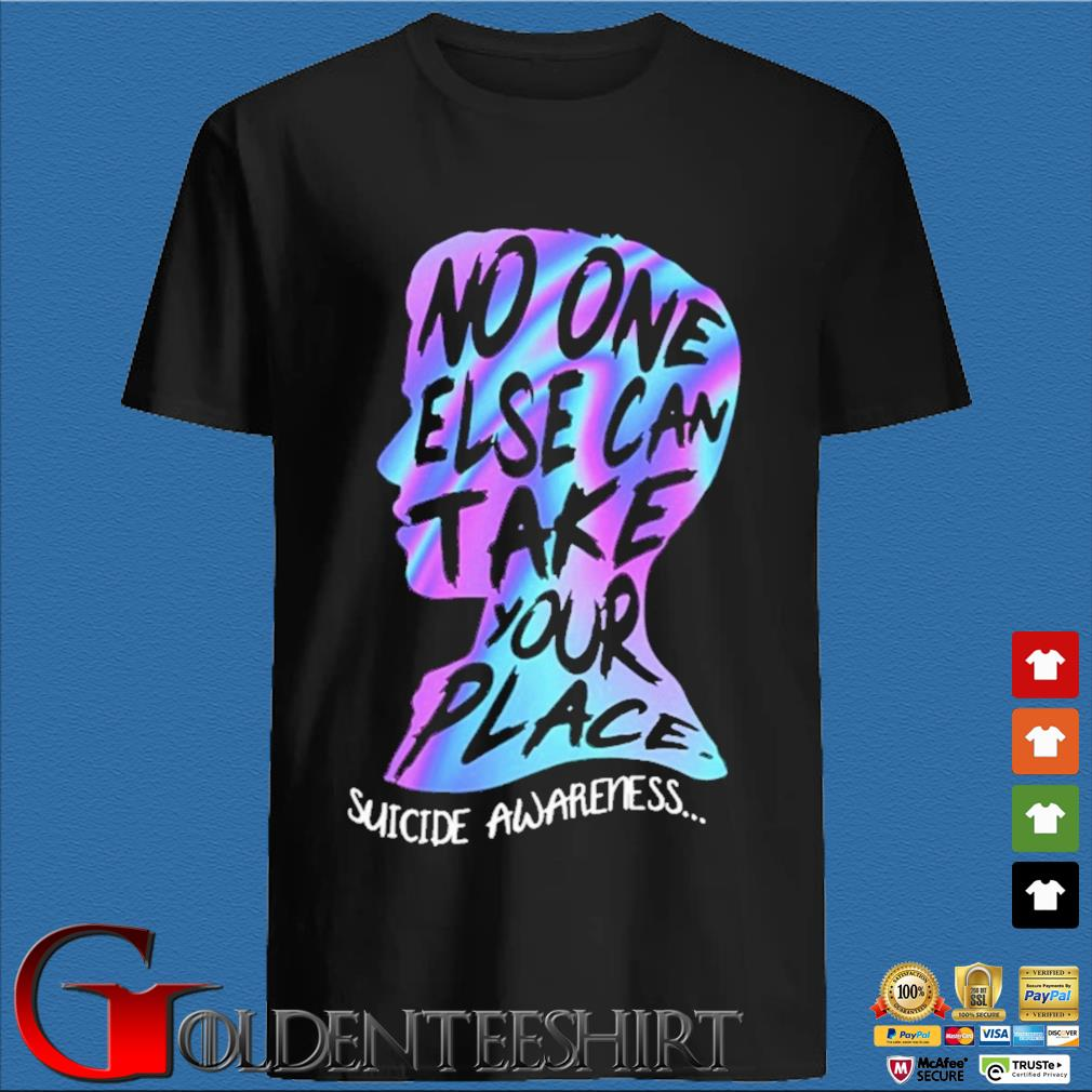 No one else can take your place suicide awareness shirt