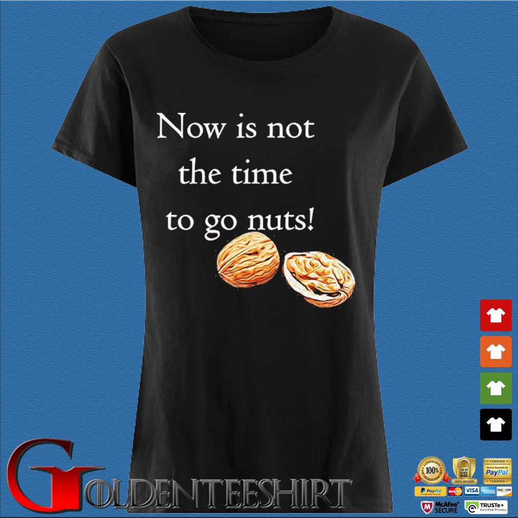 Now Is Not The Time To Go Nut Planet Shirt Den Ladies