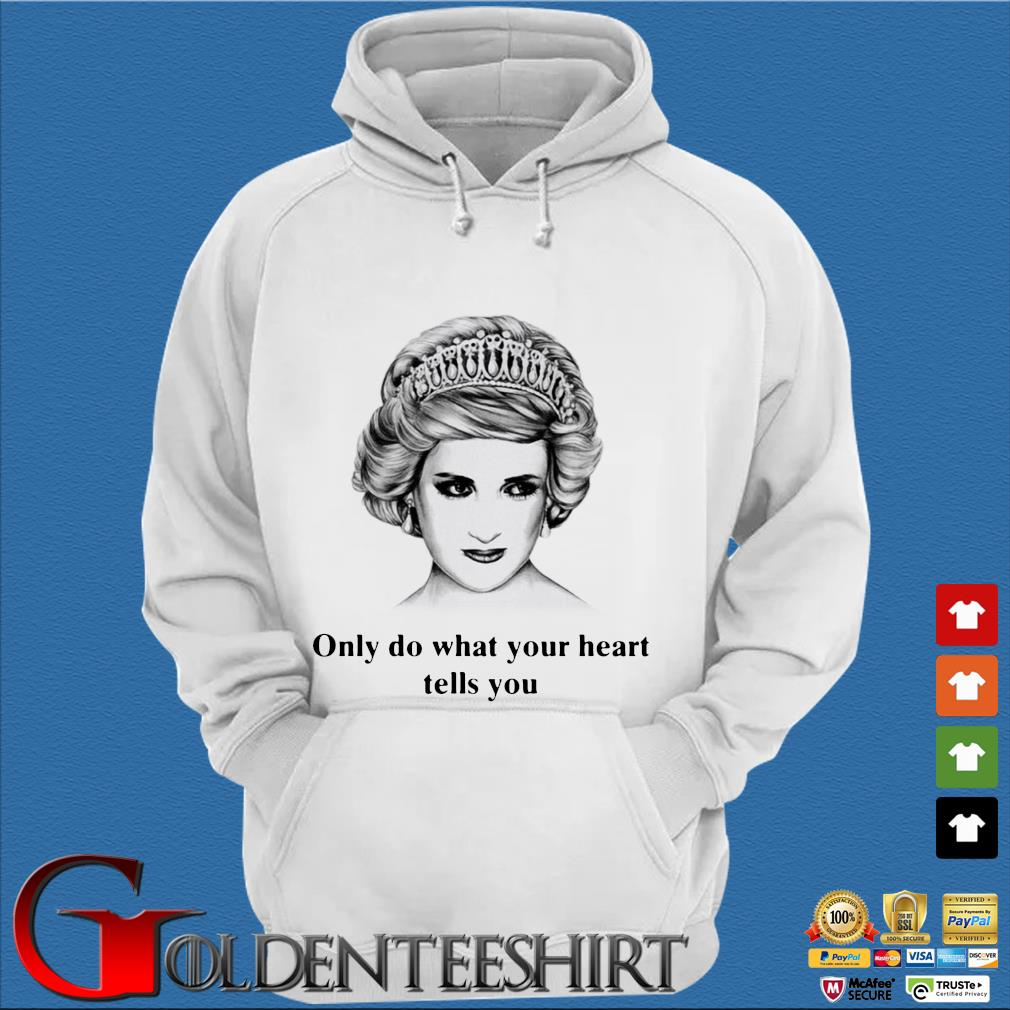 Princess Diana Only Do What Your Heart Tells You Shirt Trang Hoodie
