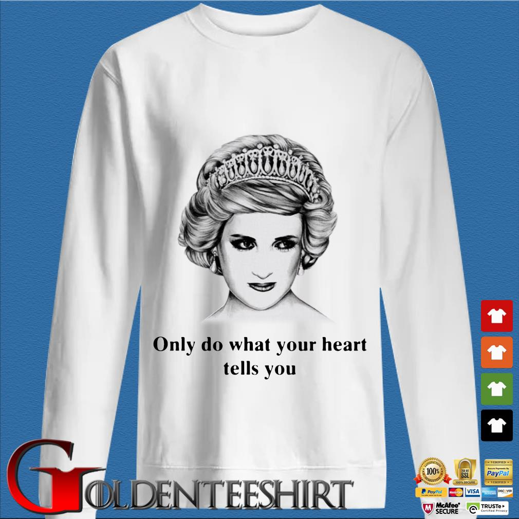 Princess Diana Only Do What Your Heart Tells You Shirt trang Sweater