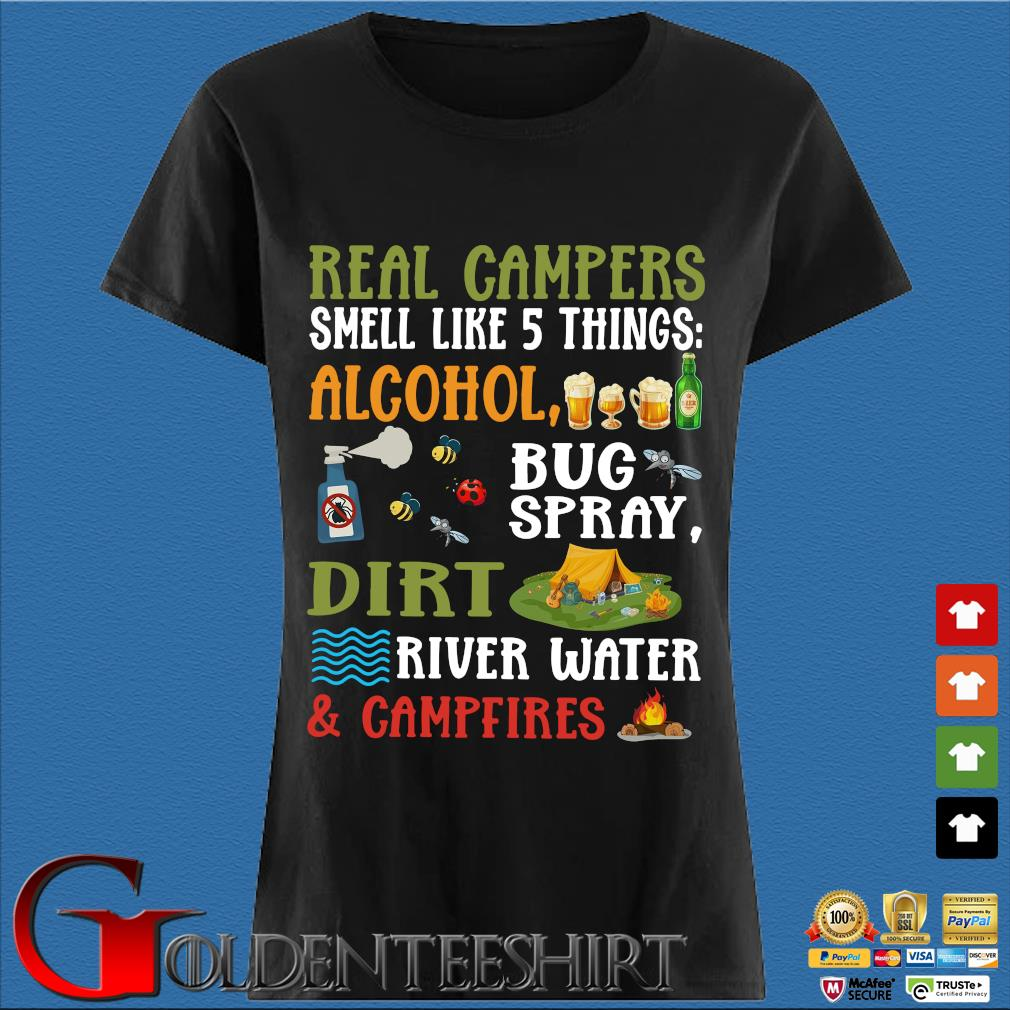 Real Campers Smell Like 5 Things Alcohol Bug Spray Dirt River Water And Campeires Shirt Den Ladies