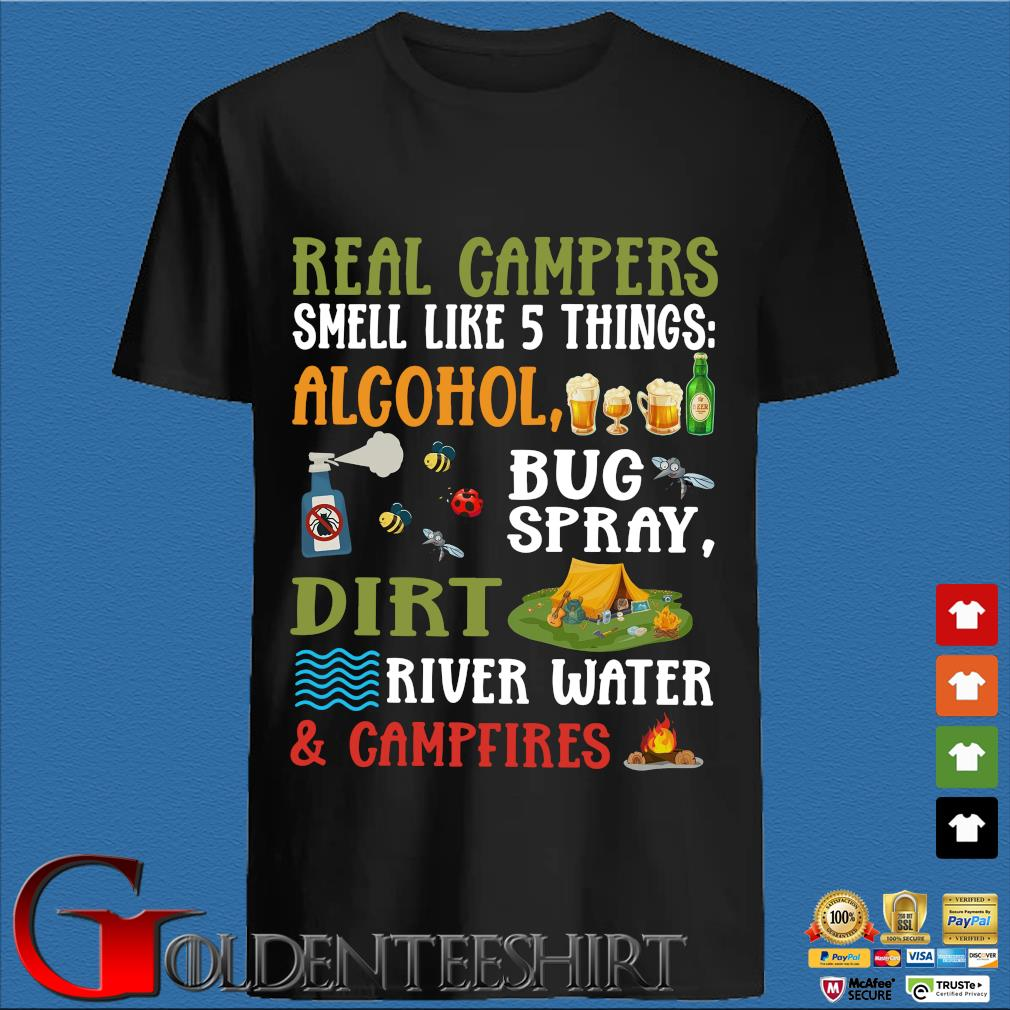 Real Campers Smell Like 5 Things Alcohol Bug Spray Dirt River Water And Campeires Shirt