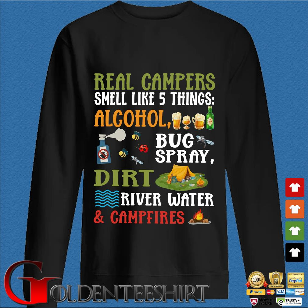 Real Campers Smell Like 5 Things Alcohol Bug Spray Dirt River Water And Campeires Shirt Den Sweater