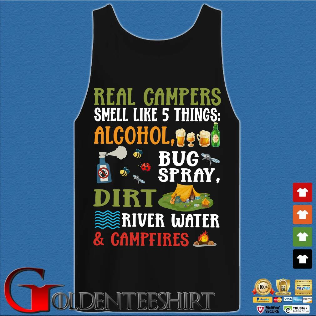 Real Campers Smell Like 5 Things Alcohol Bug Spray Dirt River Water And Campeires Shirt Tank top den