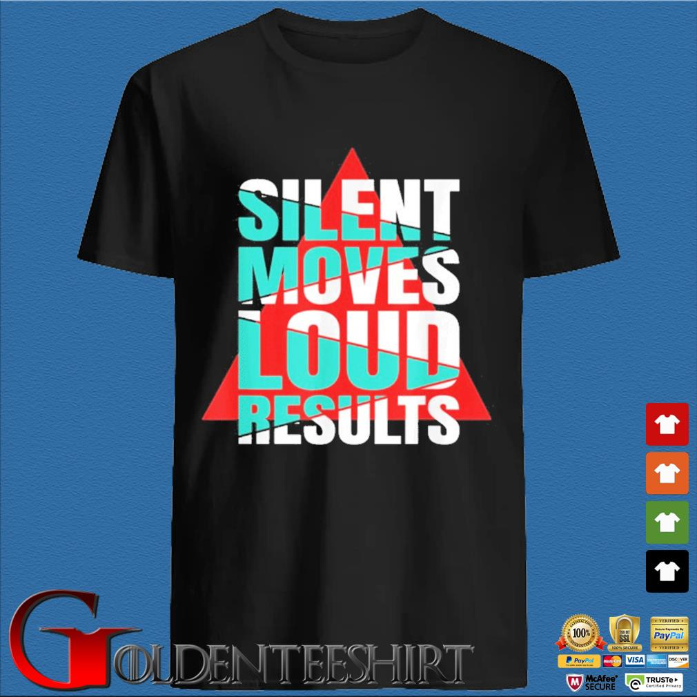 Silent moves loud results Shirt