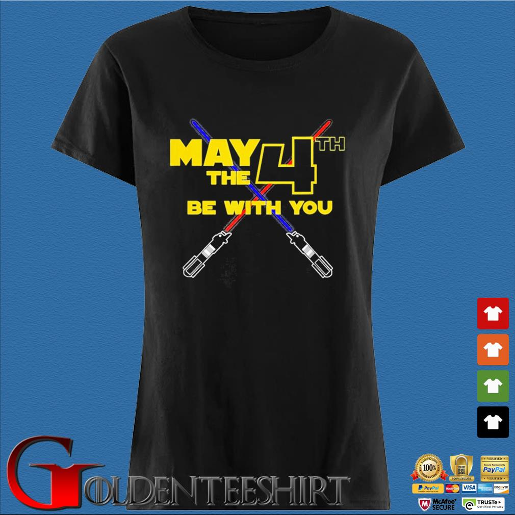 Star Wars May the Fourth 4th Be With You Shirt Den Ladies