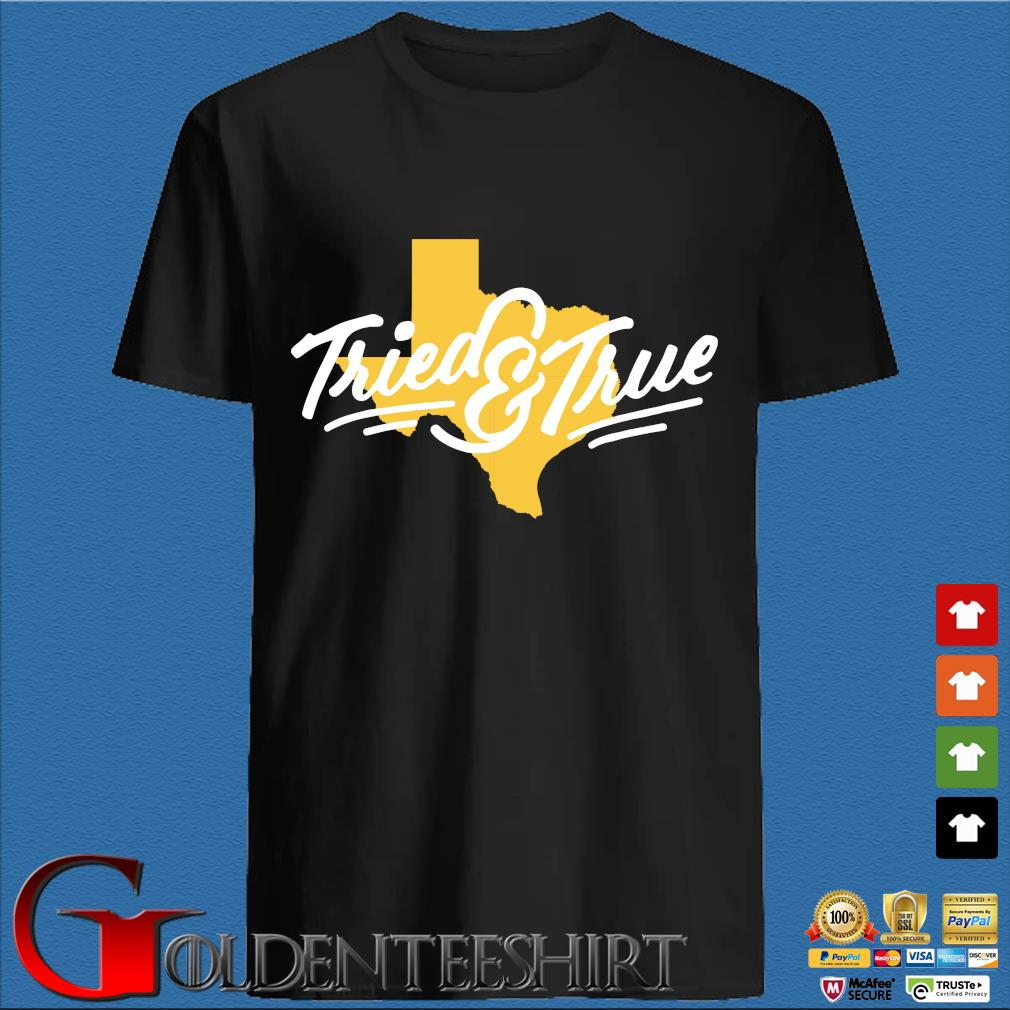 Texas tried and true shirt