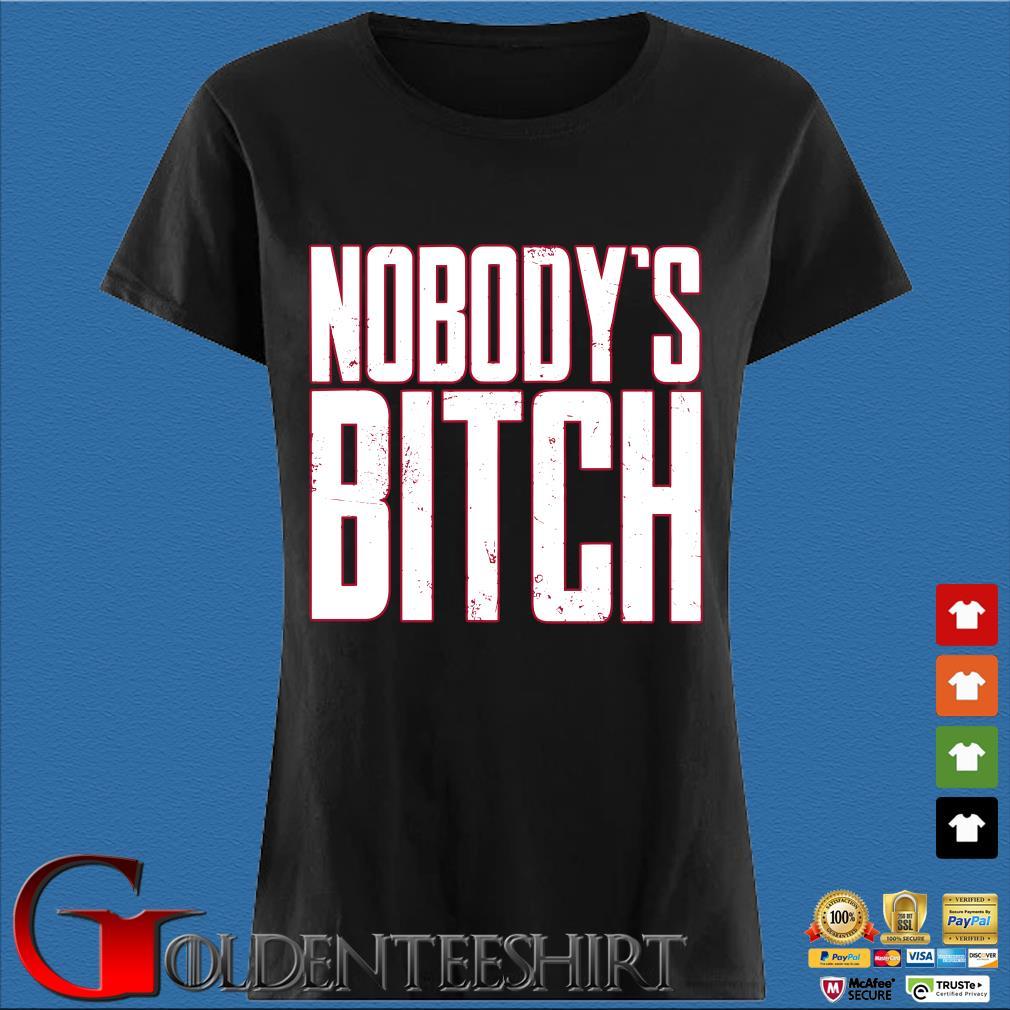 Nobody's Bitch Shirt Den Ladies