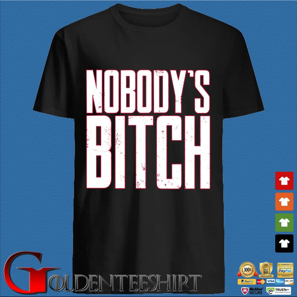 Nobody's Bitch Shirt